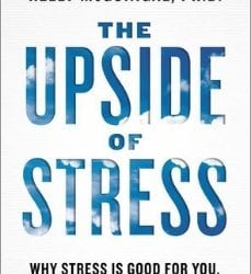 Upside Of Stress By Kelly McGonigal