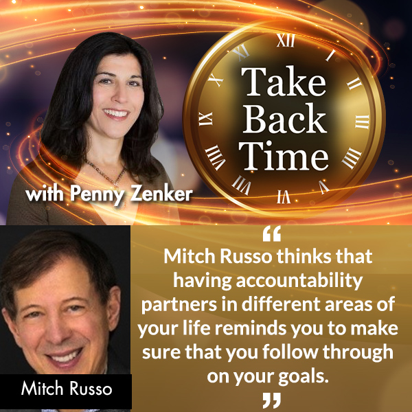 business accountability, mitch russo, Penny Zenker, Staying Focused On Your Goals Through Business Accountability with Mitch Russo, Take Back Time,