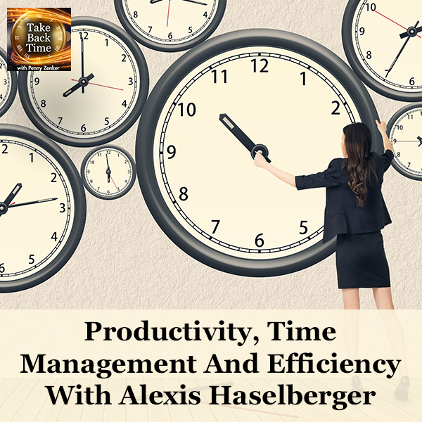 Productivity, Time Management And Efficiency With Alexis Haselberger