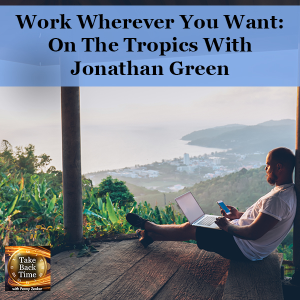 Work Wherever You Want: On The Tropics With Jonathan Green