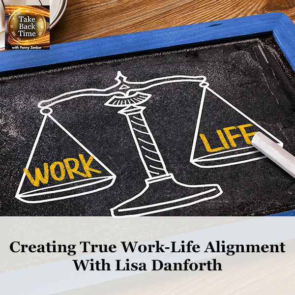 Creating True Work-Life Alignment With Lisa Danforth