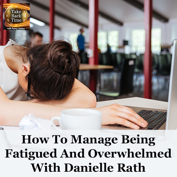 How To Manage Being Fatigued And Overwhelmed With Danielle Rath