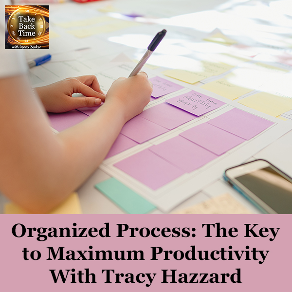 Organized Process: The Key to Maximum Productivity With Tracy Hazzard