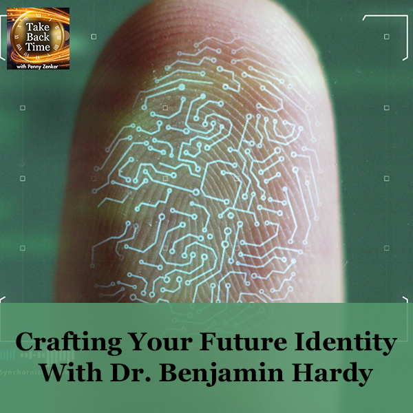 Crafting Your Future Identity With Dr. Benjamin Hardy