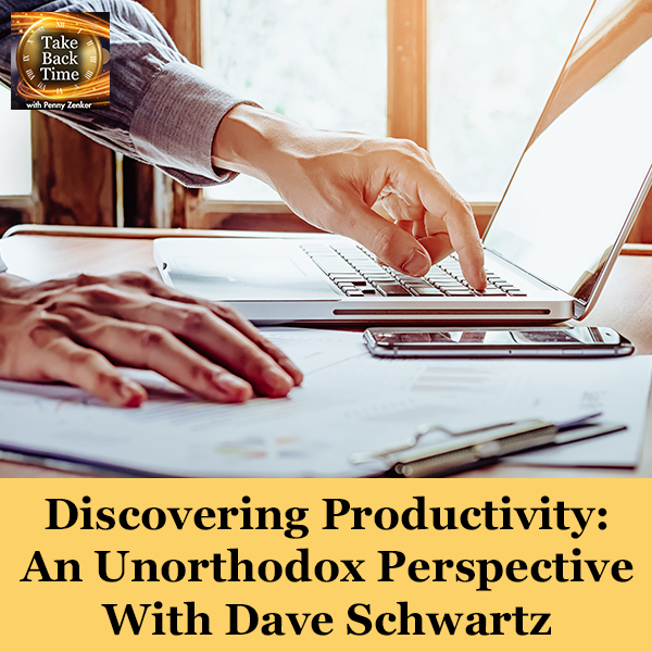 Discovering Productivity: An Unorthodox Perspective With Dave Schwartz