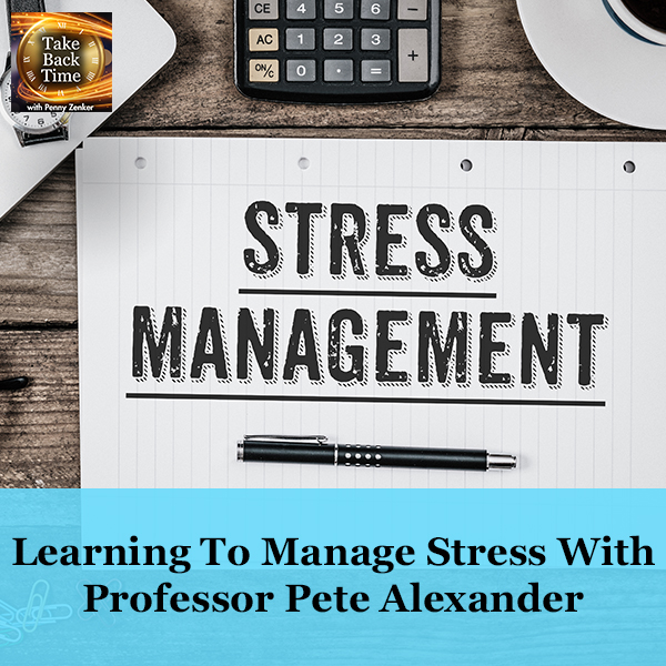 Learning To Manage Stress With Professor Pete Alexander