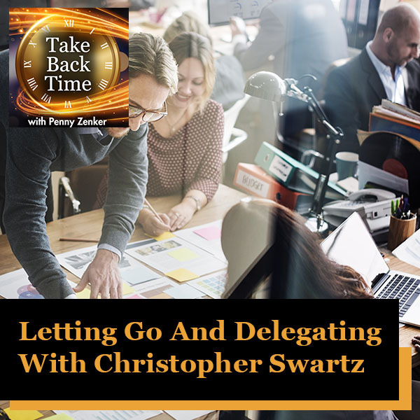 Letting Go And Delegating With Christopher Swartz